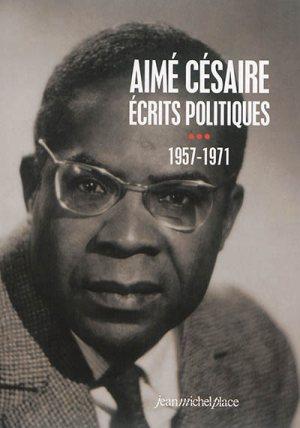 Aimé Césaire Ecrits politiques 1957-1971