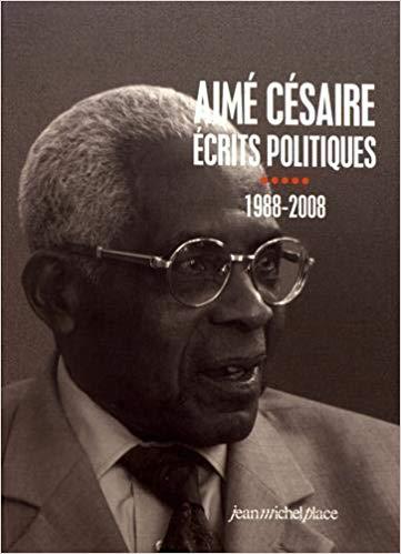 Aimé Césaire -écrits politiques- 1988-2008